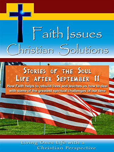 Faith Issues Christian Solutions Stories of the Soul Life After September 11