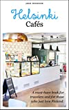 Helsinki Cafes: A must-have book for travelers and for those who just love Finland (Joko mennaan 1)