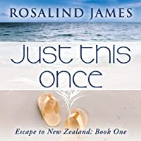 Just This Once: Escape to New Zealand, Book 1 (       UNABRIDGED) by Rosalind James Narrated by Claire Bocking