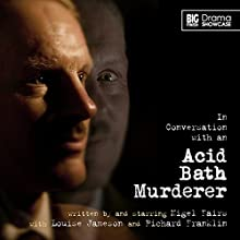 Drama Showcase - In Conversation with an Acid Bath Murderer (       UNABRIDGED) by Nigel Fairs Narrated by Nigel Fairs, Louise Jameson, Richard Franklin