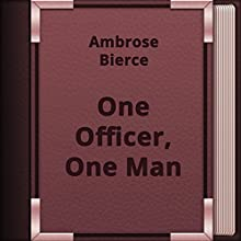 One Officer, One Man (Annotated) (       UNABRIDGED) by Ambrose Bierce Narrated by Anastasia Bertollo