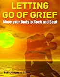 Letting go of Grief: Move your Body to Rock and Soul