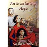 An Everlasting Hope: A Hope That Does Not Disappoint! ~ Sandra K. Bouie