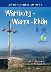 Wartburg - Werra - Rhön: Vom Todesstreifen zur Lebenslinie: Von der Wartburg Werra aufwärts ins Land der weißen Berge und zu den ... zur Rhön hinauf, ins Land der offenen Fernen.