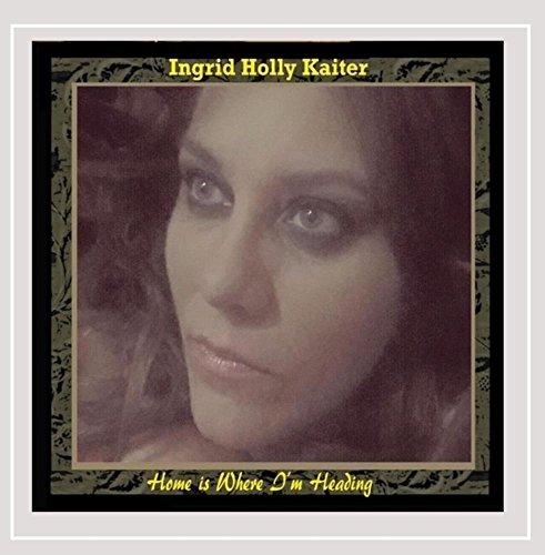 Ingrid Holly Kaiter - Home Is Where I'm Heading