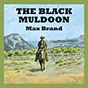 The Black Muldoon (       UNABRIDGED) by Max Brand Narrated by Jeff Harding