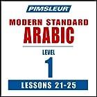 Arabic (Modern Standard) Level 1 Lessons 21-25: Learn to Speak and Understand Modern Standard Arabic with Pimsleur Language Programs Hörbuch von  Pimsleur Gesprochen von:  Pimsleur