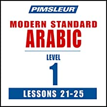 Arabic (Modern Standard) Level 1 Lessons 21-25: Learn to Speak and Understand Modern Standard Arabic with Pimsleur Language Programs Audiobook by  Pimsleur Narrated by  Pimsleur