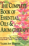 The Complete Book of Essential Oils and Aromatherapy: Over 600 Natural, Non-Toxic and Fragrant Recipes to Create Health - Beauty - a Safe Home Environment (0931432820) by Worwood, Valerie Ann