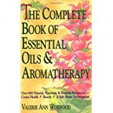 The Complete Book of Essential Oils and Aromatherapy: Over 600 Natural, Non-Toxic and Fragrant Recipes to Create Health - Beauty - a Safe Home Environmentby Valerie Ann Worwood
