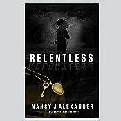 Relentless: Elisabeth Reinhardt, Book 1 | [Nancy J. Alexander]