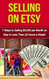 Selling on Etsy: 7 Steps to Selling $5,000 per Month on Etsy in Less Than 25hrs a Week (etsy business, etsy marketing, etsy, etsy for beginners, etsy selling, etsy empire)