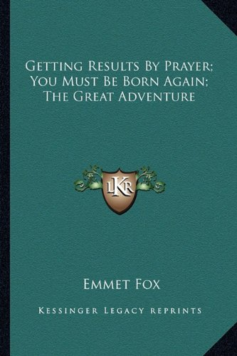 Getting Results by Prayer; You Must Be Born Again; The Great Adventure