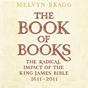 The Book of Books: The Radical Impact of the King James Bible, 1611-2011 | [Melvyn Bragg]