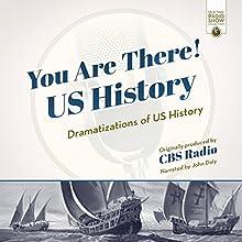 You Are There! US History: Dramatizations of US History Radio/TV Program by CBS Radio - producer Narrated by  CBS Radio, John Daly