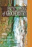 Encyclopedia of Geochemistry (Encyclopedia of Earth Sciences Series)