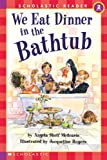 We Eat Dinner In The Bathtub (level 2) (Hello Reader)