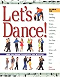 Lets Dance: Learn to Swing, Foxtrot, Rumba, Tango, Line Dance, Lambada, Cha-Cha, Waltz, Two-Step, Jitterbug and Salsa With Style, Elegance and Ease