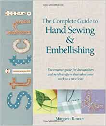the complete guide to hand sewing amp embellishing amazon