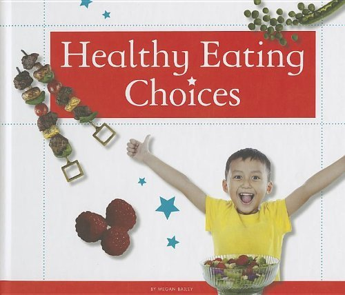 healthy-eating-choices-healthy-kids-by-megan-bailey-2013-08-01