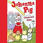 Johanna Pig and the Diamond Kids | Melissa J. Burke