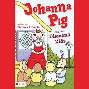 Johanna Pig and the Diamond Kids | [Melissa J. Burke]