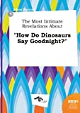 img - for The Most Intimate Revelations about How Do Dinosaurs Say Goodnight? book / textbook / text book