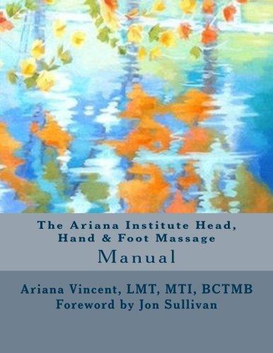 The Ariana Institute Head, Hand & Foot Massage: Manual (The Ariana Institute Eight Massage Manual Series)