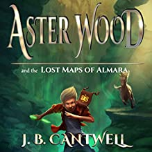 Aster Wood and the Lost Maps of Almara: Astor Wood, Book 1 (       UNABRIDGED) by J. B. Cantwell Narrated by Mark Deakins