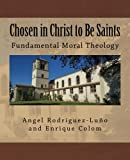 img - for Chosen in Christ to Be Saints: Fundamental Moral Theology book / textbook / text book