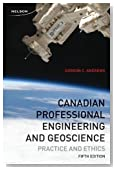 Canadian Professional Engineering and Geoscience: Practice and Ethics [Paperback]