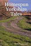 Homespun Yorkshire Tales