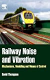 Railway Noise and Vibration: Mechanisms, Modelling and Means of Control (0080451470) by Thompson, David