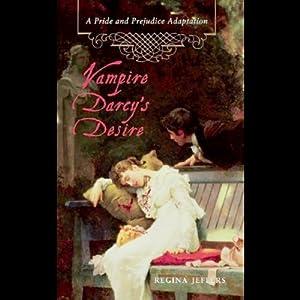 Vampire Darcy's Desire: A Pride and Prejudice Adaptation | [Regina Jeffers]