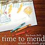 Time to Mend: Release the Death Grip | Rita Esterly, PhD