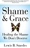 Shame and Grace: Healing the Shame We Dont Deserve