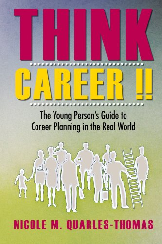 Book: Think Career !! The Young Person's Guide to Career Planning in the Real World by Nicole M. Quarles-Thomas