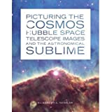 { PICTURING THE COSMOS: HUBBLE SPACE TELESCOPE IMAGES AND THE ASTRONOMICAL SUBLIME } By Kessler, Elizabeth A (...