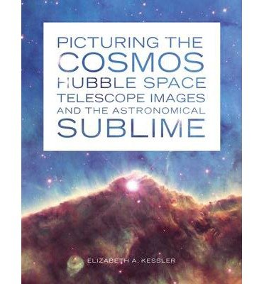 [ Picturing The Cosmos: Hubble Space Telescope Images And The Astronomical Sublime ] By Kessler, Elizabeth A ( Author) 2012 [ Paperback ]