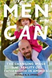 Men Can: The Changing Image and Reality of Fatherhood in America
