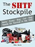 The SHTF Stockpile: Items Every Bug Out Bag Needs for Survival in the Wild (Survival Gear, survival skills, Survival Tips)