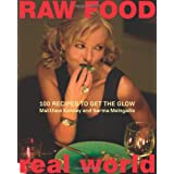 Raw Food/Real World: 100 Recipes to Get the Glow ~ Sarma Melngailis