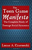 Lucas A. Czarnecki The Teen Game Manifesto: The Complete Lessons of Teenage Social Dynamics