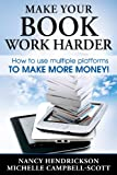 img - for Make Your Book Work Harder: How To Use Multiple Platforms To Make More Money (Writing Skills 3) book / textbook / text book