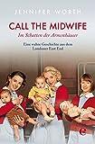 Image de Call the Midwife: Im Schatten der Armenhäuser. Eine wahre Geschichte aus dem Londoner East End