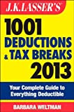 J.K. Lassers 1001 Deductions and Tax Breaks 2013: Your Complete Guide to Everything Deductible