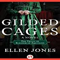 Gilded Cages: The Trials of Eleanor of Aquitaine (       UNABRIDGED) by Ellen Jones Narrated by Elizabeth Jasicki