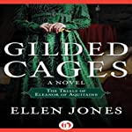 Gilded Cages: The Trials of Eleanor of Aquitaine | Ellen Jones