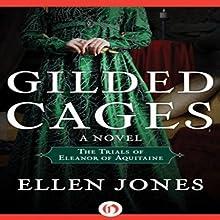 Gilded Cages: The Trials of Eleanor of Aquitaine (       UNABRIDGED) by Ellen Jones Narrated by Elizabeth Jasicki