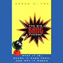 The Big Bang Theory: What It Is, Where It Came From, and Why It Works (       UNABRIDGED) by Karen C. Fox Narrated by L. J. Ganser